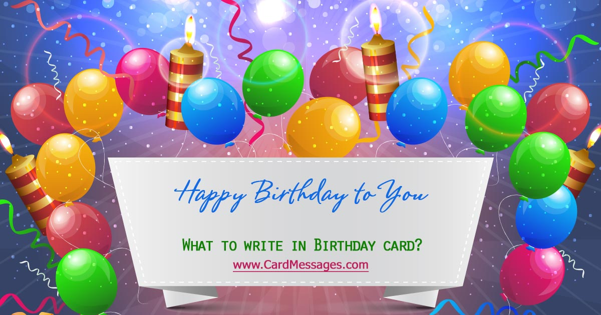Happy Birthday Card Messages. What to write in a birthday card?