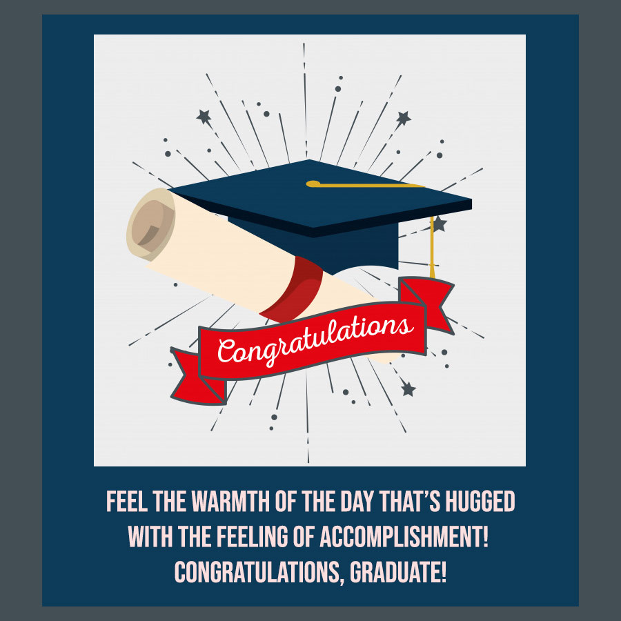 Feel the warmth of the day that's hugged with the feeling of accomplishment! Congratulations, Graduate!