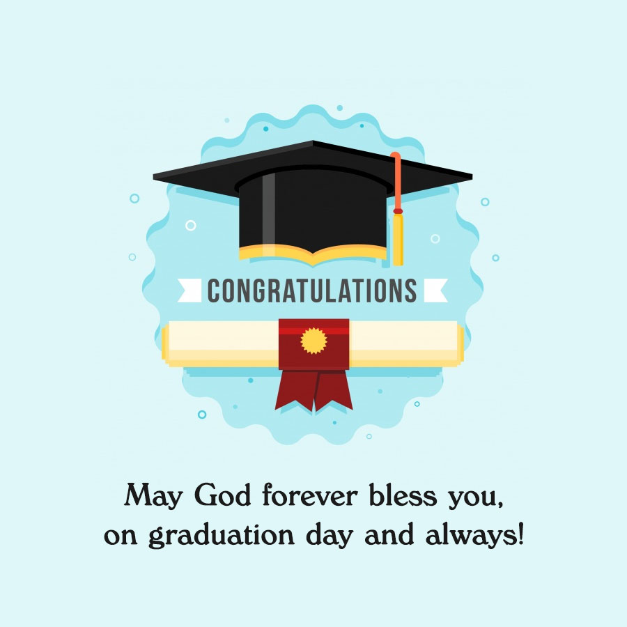 May God forever bless you, on graduation day and always!