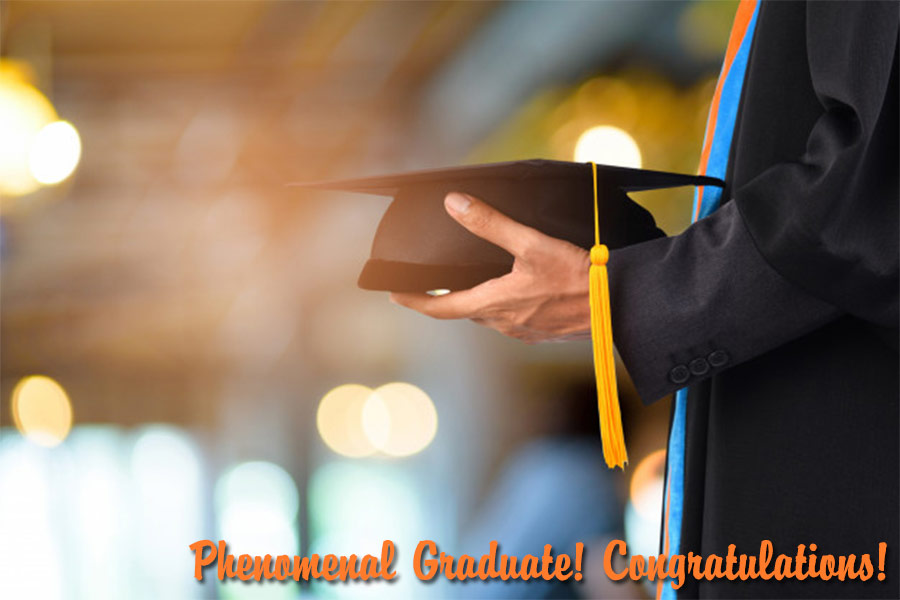 There are so many words that I could use to describe you but I'll simply use two that seem the most appropriate today Phenomenal Graduate! Congratulations!