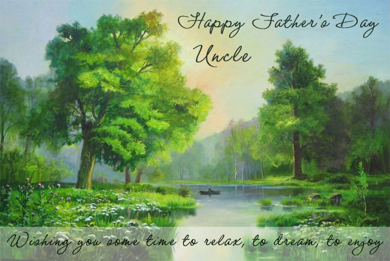 Wishing you some time to relax, to dream, to enjoy! Happy Father's Day, Uncle!