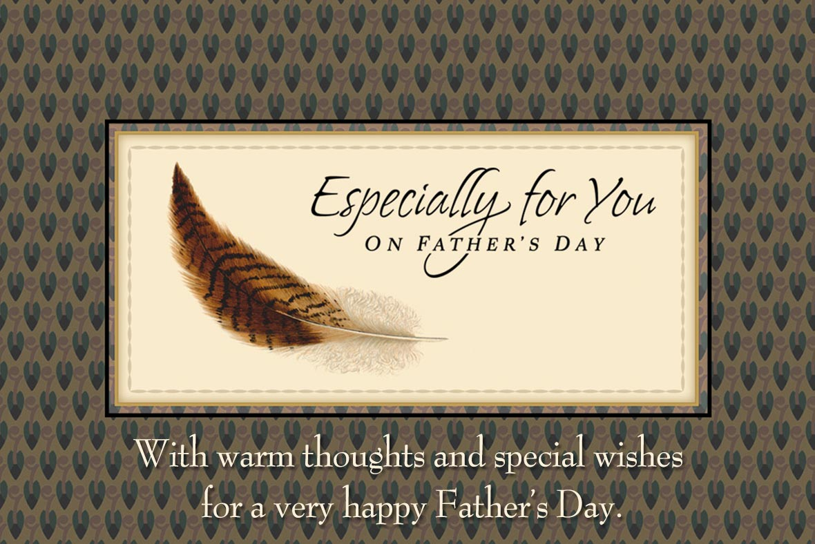 With warm thoughts and special wishes  for a very happy Father's Day.